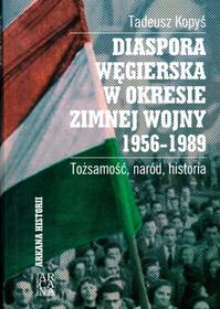 Arcana Diaspora węgierska w okresie zimnej wojny 1956-1989 - Kopyś Tadeusz