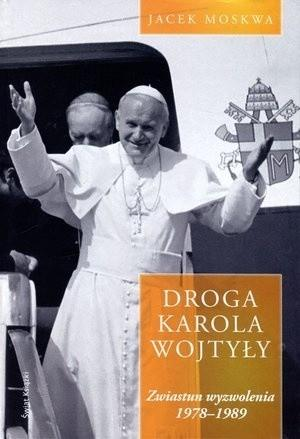 Świat Książki Jacek Moskwa Droga Karola Wojtyły. Tom 2: Zwiastun wyzwolenia 1978-1989