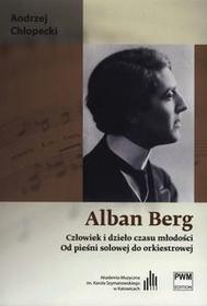 Alban Berg Człowiek i dzieło czasu młodości - Andrzej Chłopecki