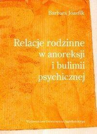 Wydawnictwo Uniwersytetu Jagiellońskiego Barbara Józefik Relacje rodzinne w anoreksji i bulimii psychicznej
