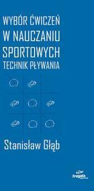 Wybór ćwiczeń w nauczaniu sportowych technik pływania - Głąb Stanisław
