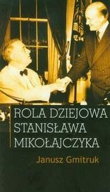 Rola dziejowa Stanisława Mikołajczyka - Janusz Gmitruk