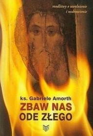 Amorth Gabriele Zbaw nas ode złego Modlitwy o uwolnienie i uzdrowienie