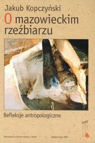 O mazowieckim rzeźbiarzu Refleksje antropologiczne