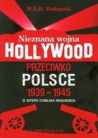 Fijorr Nieznana wojna Hollywood przeciwko Polsce 1939-1945 - Biskupski M.B.B.