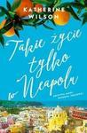 Takie życie tylko w Neapolu - Wilson Katherine