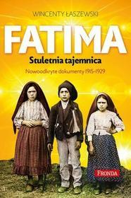 Fronda Fatima. Stuletnia tajemnica. Nowoodkryte dokumenty 1915-1929 - Wincenty Łaszewski