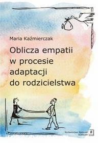 Wydawnictwo Naukowe Scholar Oblicza empatii w procesie adaptacji do rodzicielstwa - Maria Kaźmierczak