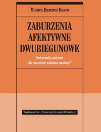 Wydawnictwo Uniwersytetu Jagiellońskiego Zaburzenia afektywne dwubiegunowe Podręcznik pacjenta - Ramirez Basco Monica