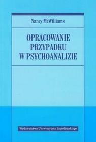 Wydawnictwo Uniwersytetu Jagiellońskiego Opracowanie przypadku w psychoanalizie - Nancy McWilliams