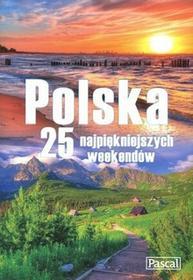 Pascal praca zbiorowa Polska. 25 najpiękniejszych weekendów