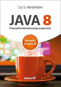 Helion Cay S. Horstmann Java 8. Przewodnik doświadczonego programisty