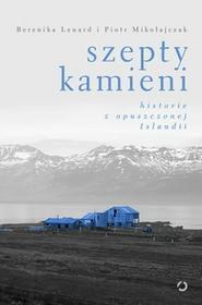 Otwarte Szepty kamieni. Historie z opuszczonej Islandii - Berenika Lenard, Piotr Mikołajczak
