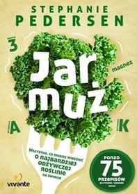 Vivante Jarmuż. Wszystko co musisz wiedzieć o najbardziej odżywczym warzywie na świecie - STEPHANIE PEDERSEN