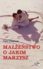 Vocatio Oficyna Wydawnicza Gary Chapman Małżeństwo, o jakim marzysz
