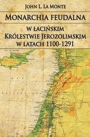 Napoleon V Monarchia feudalna w łacińskim Królestwie Jerozolimskim w latach 1100-1291 - La Monte John L.
