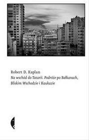 Czarne Na wschód do Tatarii - Robert D. Kaplan