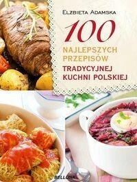 Bellona 100 najlepszych przepisów tradycyjnej kuchni polskiej - Elżbieta Adamska