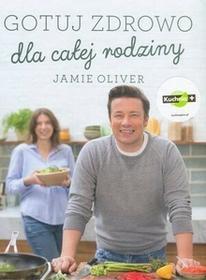 Insignis Gotuj zdrowo dla całej rodziny - Jamie Oliver