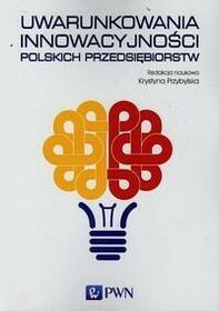 Wydawnictwo Naukowe PWN Uwarunkowania innowacyjności polskich przedsiębiorstw - Wydawnictwo Naukowe PWN