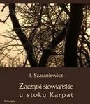 Zaczątki słowiańskie u stoków Karpat Izydor Szaraniewicz