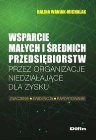 Waniak-Michalak Halina Wsparcie małych i średnich przedsiębiorstw przez organizacje niedziałające dla zysku - mamy na stanie, wyślemy natychmiast