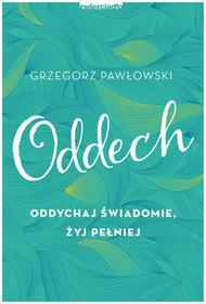 Grzegorz Pawłowski Oddech Oddychaj świadomie żyj pełniej