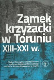 Zamek krzyżacki w Toruniu XIII-XXI w. / wysyłka w 24h