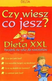 Czy wiesz co jesz? Dieta XXL. Poradnik nie tylko dla nastolatków
