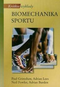 Wydawnictwo Naukowe PWN Krótkie wykłady Biomechanika sportu - Grimshaw Paul, Fowler Adrian Lees Neil, Burden Adrian