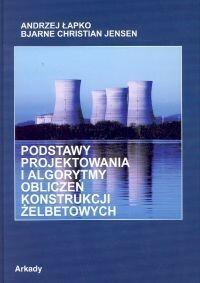 Arkady Podstawy projektowania i algorytmy obliczeń konstrukcji żelbetowych Łapko Andrzej, Jensen Bjarne Christian