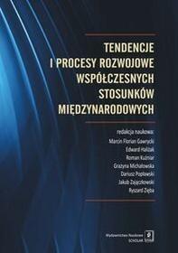 Wydawnictwo Naukowe Scholar Tendencje i procesy rozwojowe współczesnych stosunków międzynarodowych - Marcin Florian Gawrycki