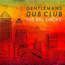 The Big Smoke CD) Gentlemans Dub Club