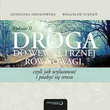Droga do wewnętrznej równowagi czyli jak wyluzować i pozbyć się stresu Wydanie II Agnieszka Ornatowska Bogusław Stępień MP3)