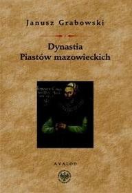 Avalon Janusz Grabowski Dynastia Piastów mazowieckich. Studia na dziejami politycznymi Mazowsza, intytulacją i genealogią książąt