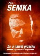 Za a nawet przeciw Zagadka Lecha Wałęsy Piotr Semka