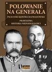 Polowanie na Generała. Piłsudski kontra Rozwadowski. Prawdziwa historia niepodległości - Henryk Nicpoń