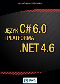 Wydawnictwo Naukowe PWN Język C# 6.0 i platforma NET 4.6 Andrew Troelsen Philip Japikse