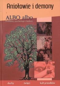 praca zbiorowa Aniołowie i demony Albo albo Problemy psychologii i kultury 4/2007