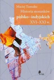 Tumulec Maciej Historia stosunków polsko-indyjskich xvi-xxi w. - mamy na stanie, wyślemy natychmiast
