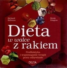 Delta W-Z Oficyna Wydawnicza Richard Beliveau Dieta w walce z rakiem. Profilaktyka i wspomaganie terapii przez odżywianie