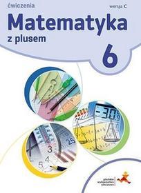 GWO Matematyka z plusem 6 Zeszyt ćwiczeń, wersja C. Klasa 6 Szkoła podstawowa Matematyka - Praca zbiorowa