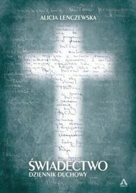 Agape Alicja Lenczewska Świadectwo. Dziennik duchowy