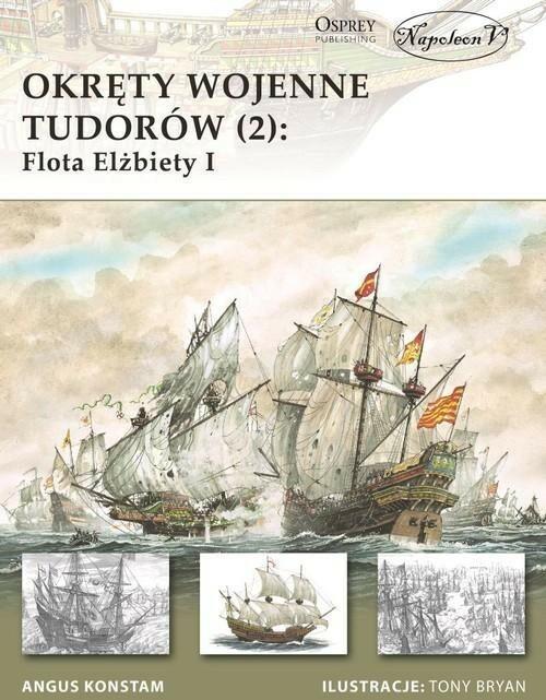 Okręty wojenne Tudorów 2 Flota Elżbiety I - Angus Konstam