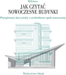 Will Jones Jak czytać nowoczesne budynki Przyspieszony kurs wiedzy o architekturze epoki nowoczesnej