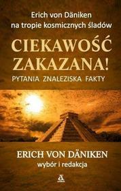 Daniken Von Erich Ciekawość zakazana!