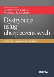 Gnela Bogusława , Szaraniec Monika Dystrybucja usług ubezpieczeniowych. Wybrane zagadnienia prawne / wysyłka w 24h