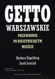 Centrum Badań nad Zagładą Żydów Jacek Leociak Getto warszawskie. Przewodnik po nieistniejącym mieście