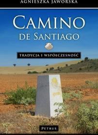 Petrus Agnieszka Jaworska Camino de Santiago. Tradycja i współczesność