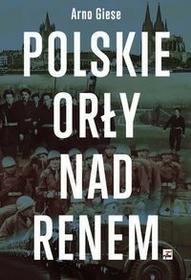 Rytm Oficyna Wydawnicza Polskie Orły nad Renem - Giese Arno